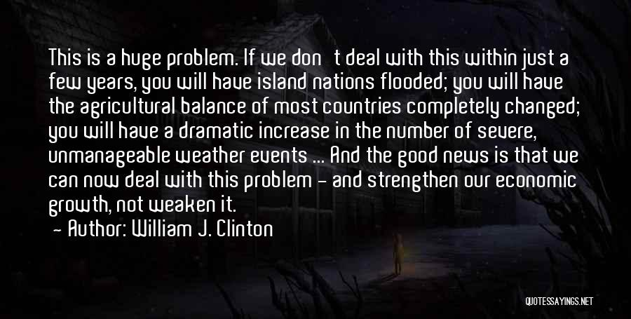 William J. Clinton Quotes: This Is A Huge Problem. If We Don't Deal With This Within Just A Few Years, You Will Have Island