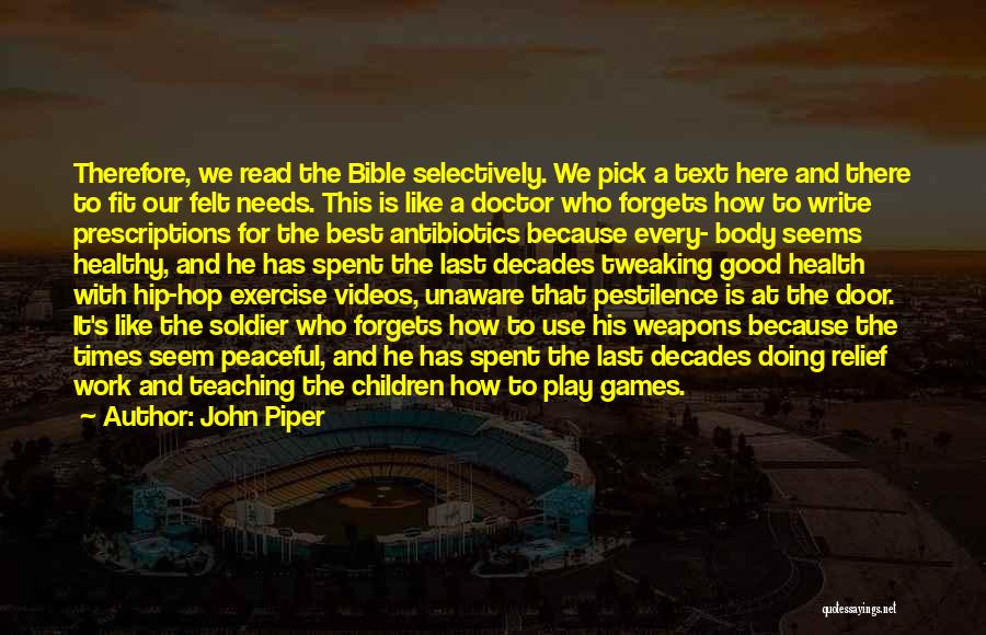 John Piper Quotes: Therefore, We Read The Bible Selectively. We Pick A Text Here And There To Fit Our Felt Needs. This Is
