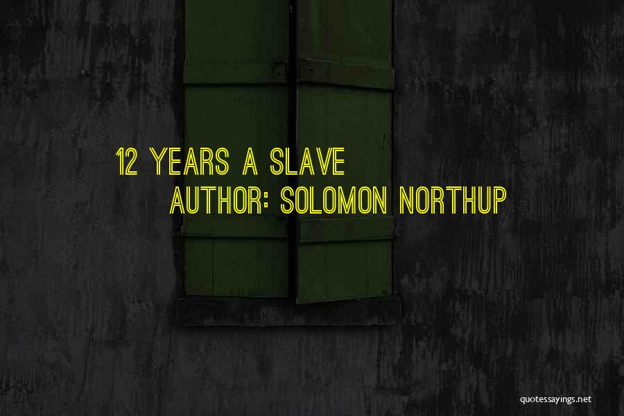 12 Years A Slave Quotes By Solomon Northup
