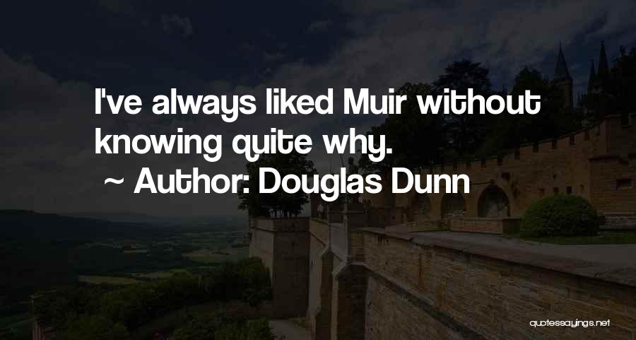 Douglas Dunn Quotes: I've Always Liked Muir Without Knowing Quite Why.