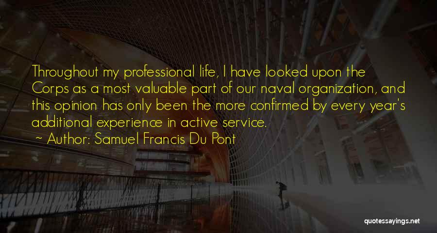 Samuel Francis Du Pont Quotes: Throughout My Professional Life, I Have Looked Upon The Corps As A Most Valuable Part Of Our Naval Organization, And