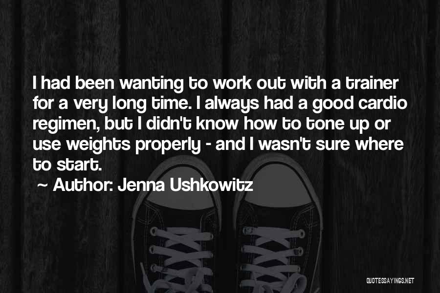 Jenna Ushkowitz Quotes: I Had Been Wanting To Work Out With A Trainer For A Very Long Time. I Always Had A Good