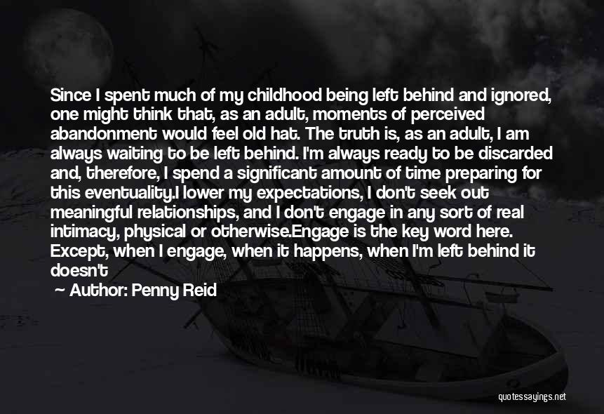 Penny Reid Quotes: Since I Spent Much Of My Childhood Being Left Behind And Ignored, One Might Think That, As An Adult, Moments