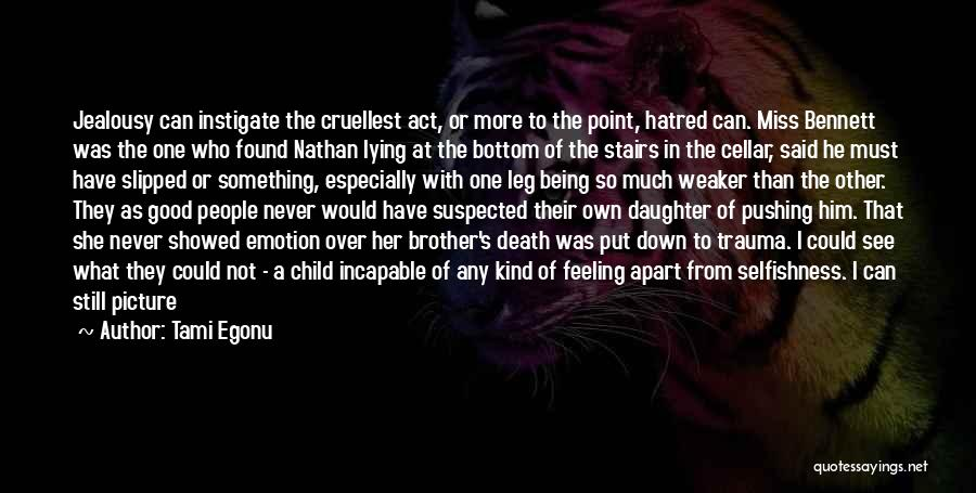 Tami Egonu Quotes: Jealousy Can Instigate The Cruellest Act, Or More To The Point, Hatred Can. Miss Bennett Was The One Who Found