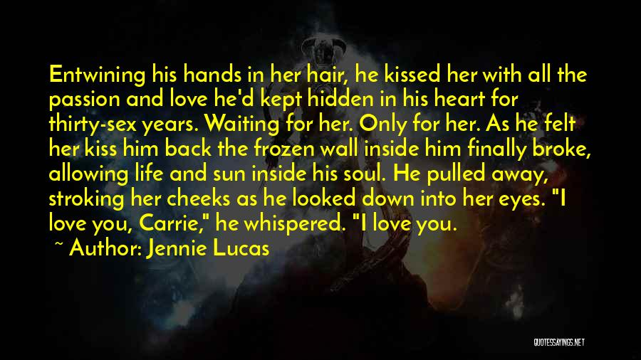 Jennie Lucas Quotes: Entwining His Hands In Her Hair, He Kissed Her With All The Passion And Love He'd Kept Hidden In His