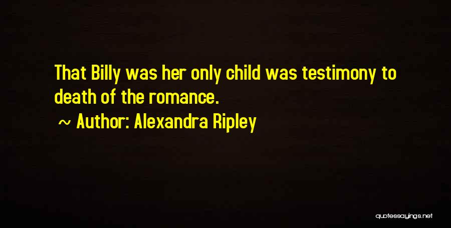 Alexandra Ripley Quotes: That Billy Was Her Only Child Was Testimony To Death Of The Romance.