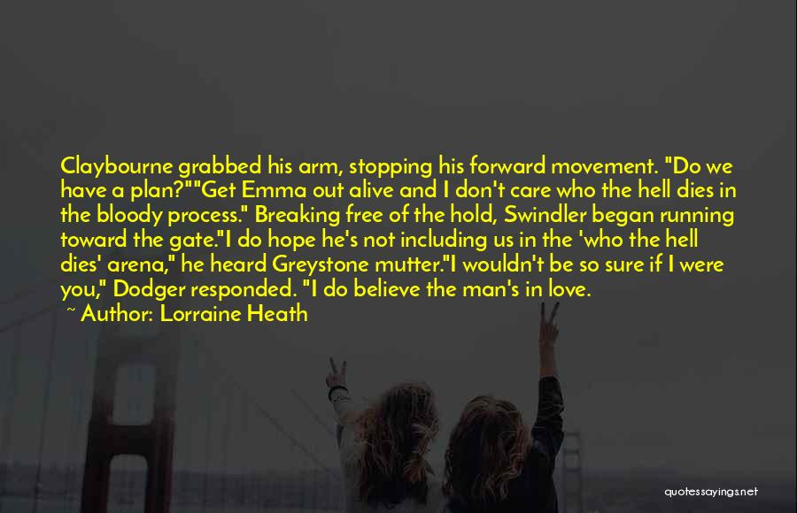 Lorraine Heath Quotes: Claybourne Grabbed His Arm, Stopping His Forward Movement. Do We Have A Plan?get Emma Out Alive And I Don't Care