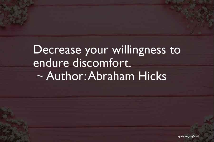 Abraham Hicks Quotes: Decrease Your Willingness To Endure Discomfort.