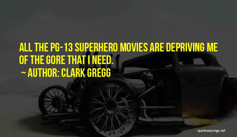 Clark Gregg Quotes: All The Pg-13 Superhero Movies Are Depriving Me Of The Gore That I Need.