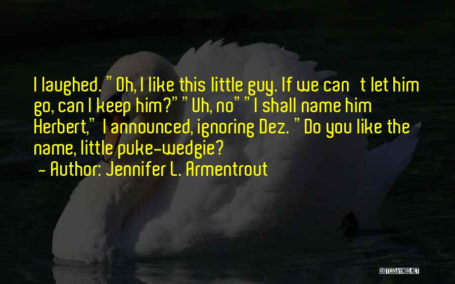 Jennifer L. Armentrout Quotes: I Laughed. Oh, I Like This Little Guy. If We Can't Let Him Go, Can I Keep Him?uh, Noi Shall