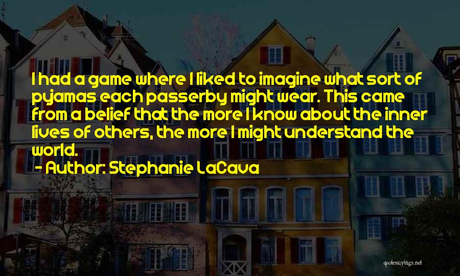 Stephanie LaCava Quotes: I Had A Game Where I Liked To Imagine What Sort Of Pyjamas Each Passerby Might Wear. This Came From