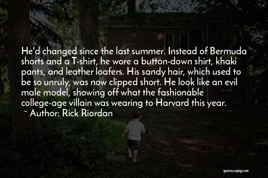 Rick Riordan Quotes: He'd Changed Since The Last Summer. Instead Of Bermuda Shorts And A T-shirt, He Wore A Button-down Shirt, Khaki Pants,