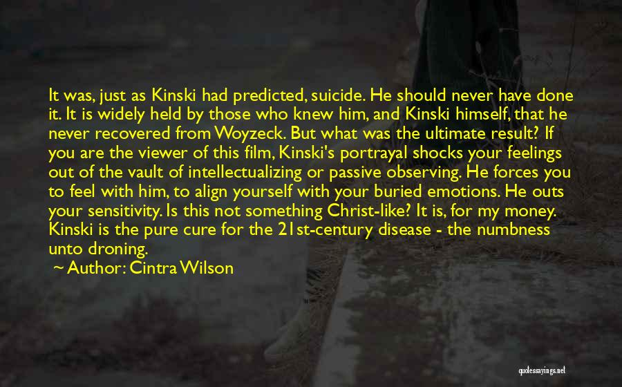 Cintra Wilson Quotes: It Was, Just As Kinski Had Predicted, Suicide. He Should Never Have Done It. It Is Widely Held By Those