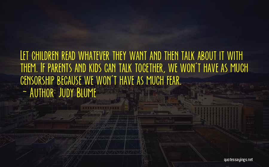 Judy Blume Quotes: Let Children Read Whatever They Want And Then Talk About It With Them. If Parents And Kids Can Talk Together,