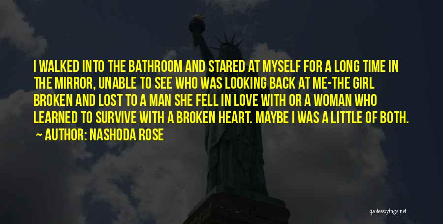 Nashoda Rose Quotes: I Walked Into The Bathroom And Stared At Myself For A Long Time In The Mirror, Unable To See Who