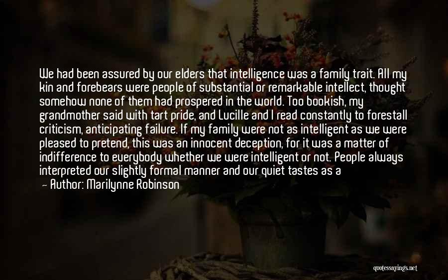 Marilynne Robinson Quotes: We Had Been Assured By Our Elders That Intelligence Was A Family Trait. All My Kin And Forebears Were People