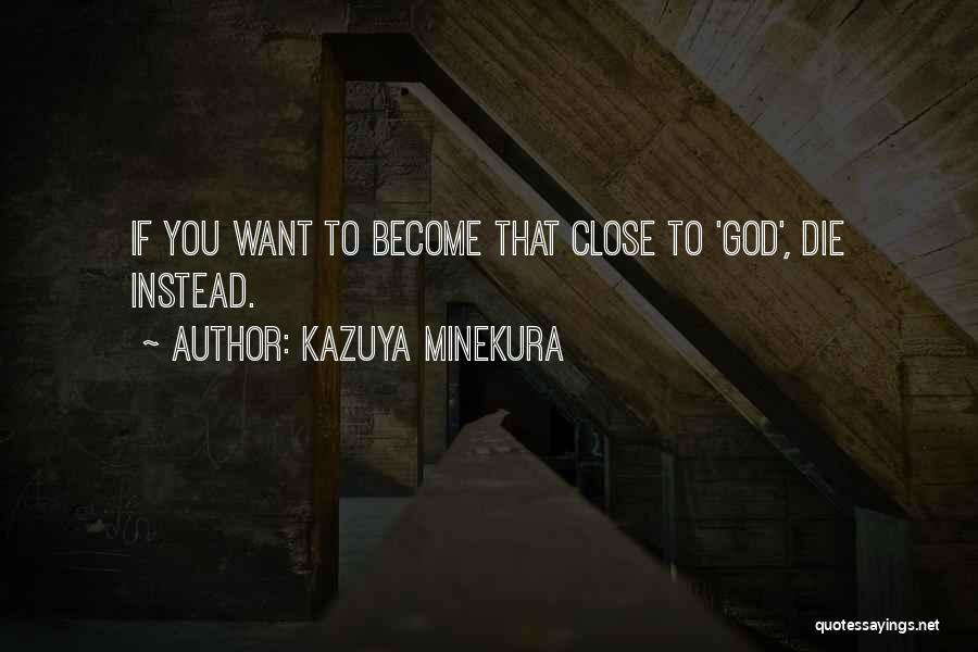 Kazuya Minekura Quotes: If You Want To Become That Close To 'god', Die Instead.