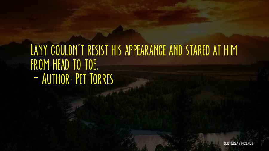 Pet Torres Quotes: Lany Couldn't Resist His Appearance And Stared At Him From Head To Toe.