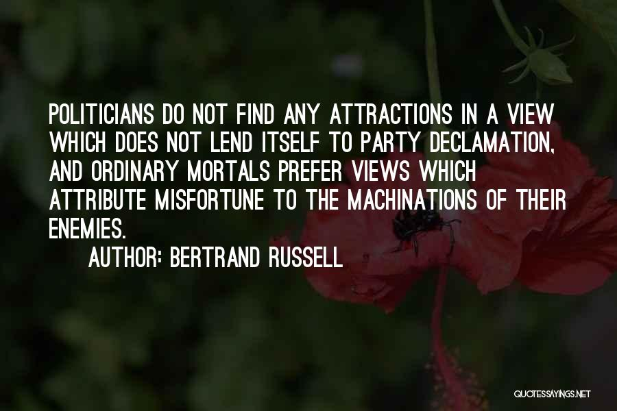 Bertrand Russell Quotes: Politicians Do Not Find Any Attractions In A View Which Does Not Lend Itself To Party Declamation, And Ordinary Mortals