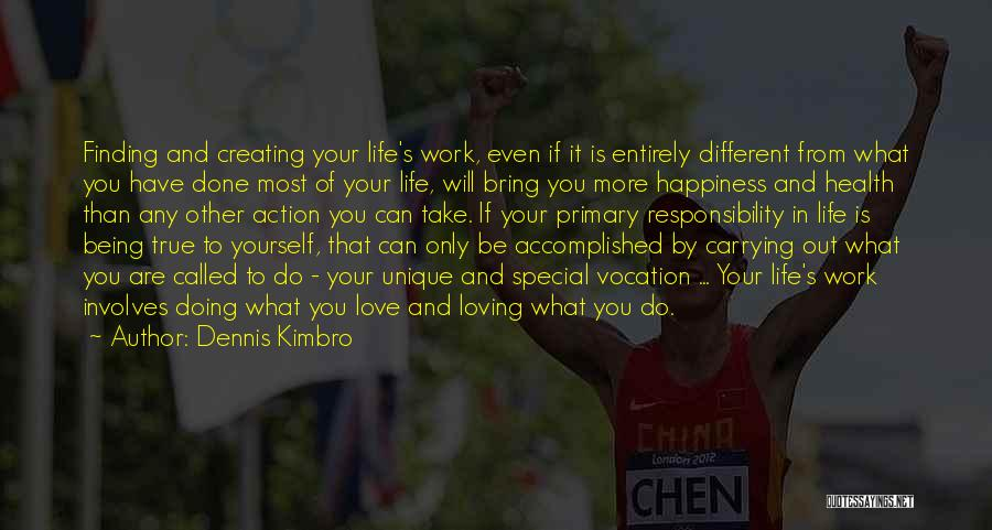 Dennis Kimbro Quotes: Finding And Creating Your Life's Work, Even If It Is Entirely Different From What You Have Done Most Of Your