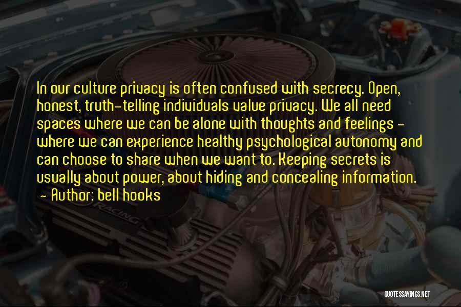 Bell Hooks Quotes: In Our Culture Privacy Is Often Confused With Secrecy. Open, Honest, Truth-telling Individuals Value Privacy. We All Need Spaces Where