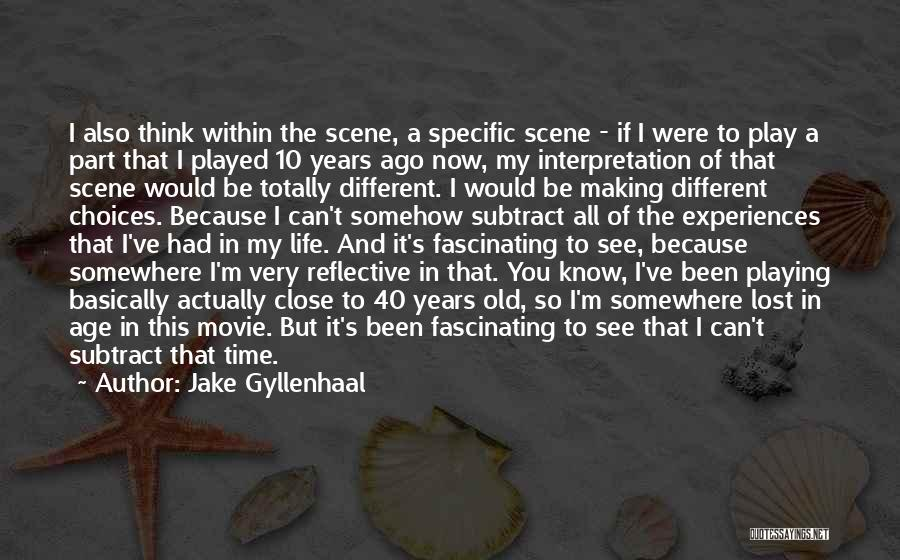 Jake Gyllenhaal Quotes: I Also Think Within The Scene, A Specific Scene - If I Were To Play A Part That I Played