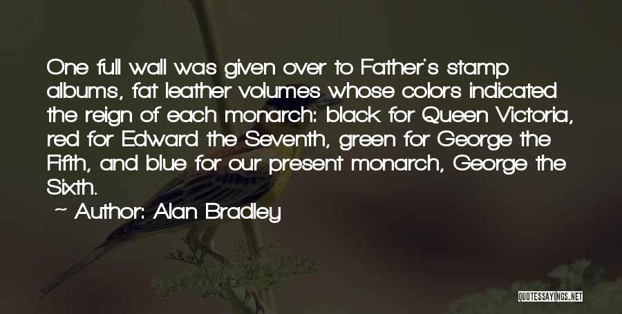 Alan Bradley Quotes: One Full Wall Was Given Over To Father's Stamp Albums, Fat Leather Volumes Whose Colors Indicated The Reign Of Each