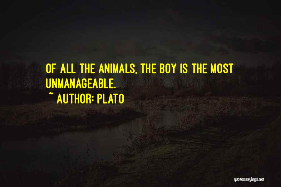 Plato Quotes: Of All The Animals, The Boy Is The Most Unmanageable.