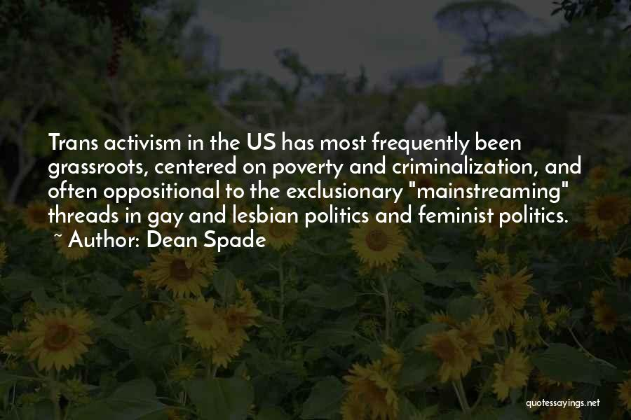 Dean Spade Quotes: Trans Activism In The Us Has Most Frequently Been Grassroots, Centered On Poverty And Criminalization, And Often Oppositional To The