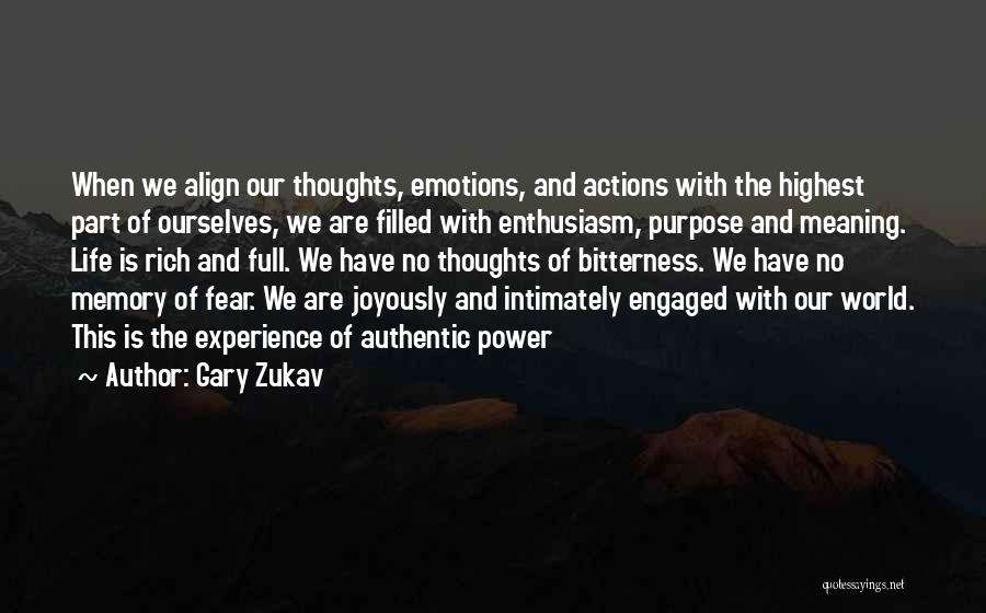 Gary Zukav Quotes: When We Align Our Thoughts, Emotions, And Actions With The Highest Part Of Ourselves, We Are Filled With Enthusiasm, Purpose