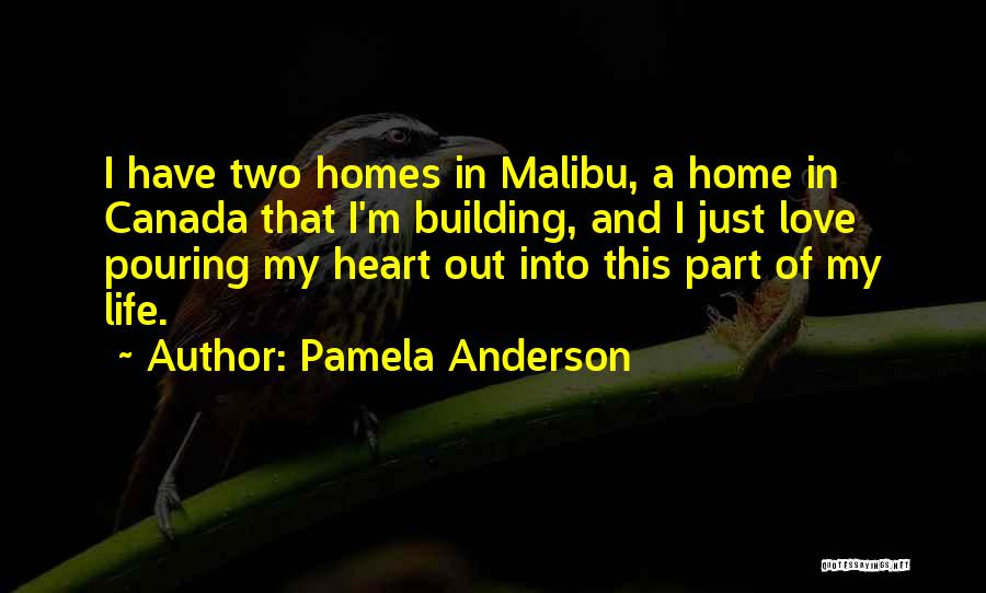 Pamela Anderson Quotes I Have Two Homes In Malibu A Home In Canada