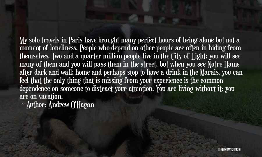 Andrew O'Hagan Quotes: My Solo Travels In Paris Have Brought Many Perfect Hours Of Being Alone But Not A Moment Of Loneliness. People