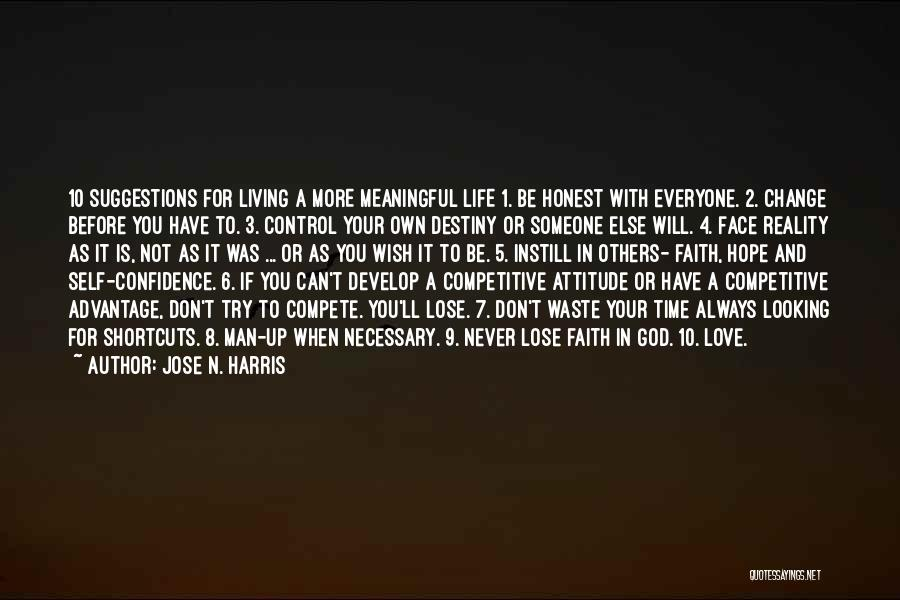 Jose N. Harris Quotes: 10 Suggestions For Living A More Meaningful Life 1. Be Honest With Everyone. 2. Change Before You Have To. 3.