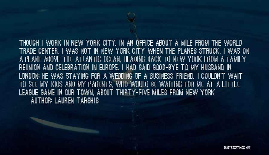 Lauren Tarshis Quotes: Though I Work In New York City, In An Office About A Mile From The World Trade Center, I Was