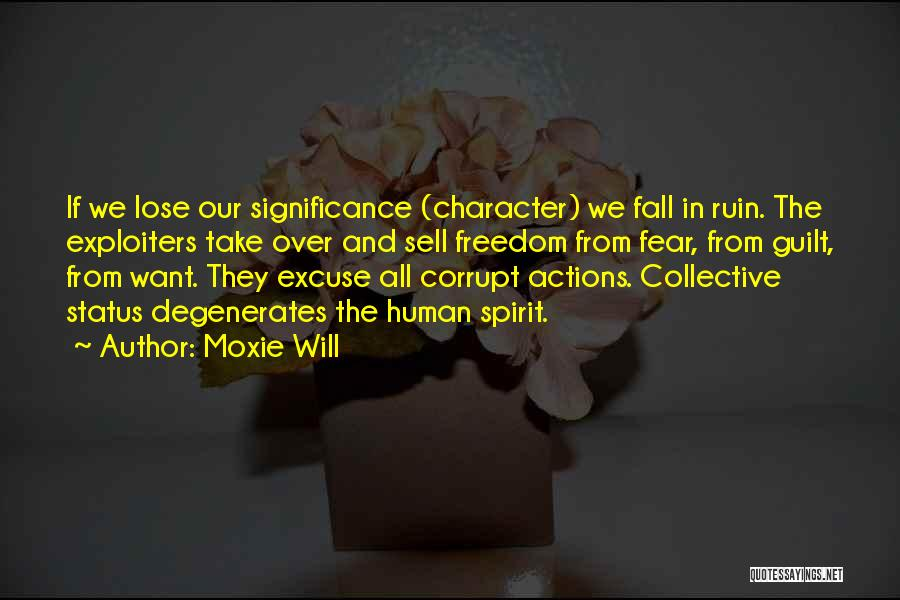 Moxie Will Quotes: If We Lose Our Significance (character) We Fall In Ruin. The Exploiters Take Over And Sell Freedom From Fear, From