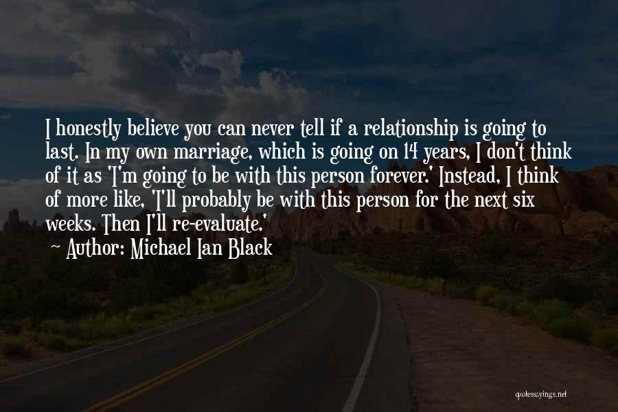 Michael Ian Black Quotes: I Honestly Believe You Can Never Tell If A Relationship Is Going To Last. In My Own Marriage, Which Is