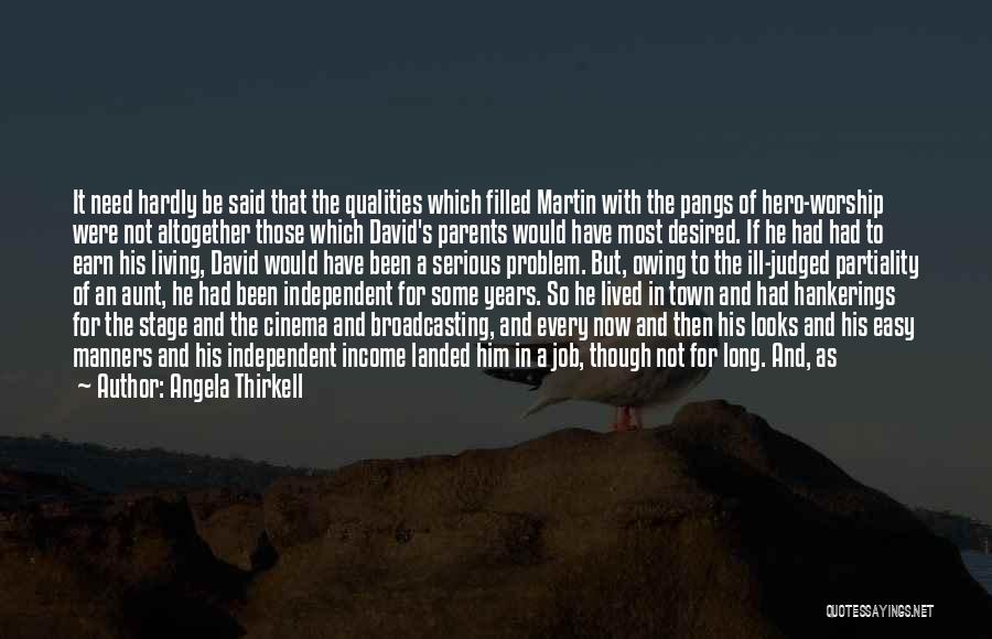 Angela Thirkell Quotes: It Need Hardly Be Said That The Qualities Which Filled Martin With The Pangs Of Hero-worship Were Not Altogether Those