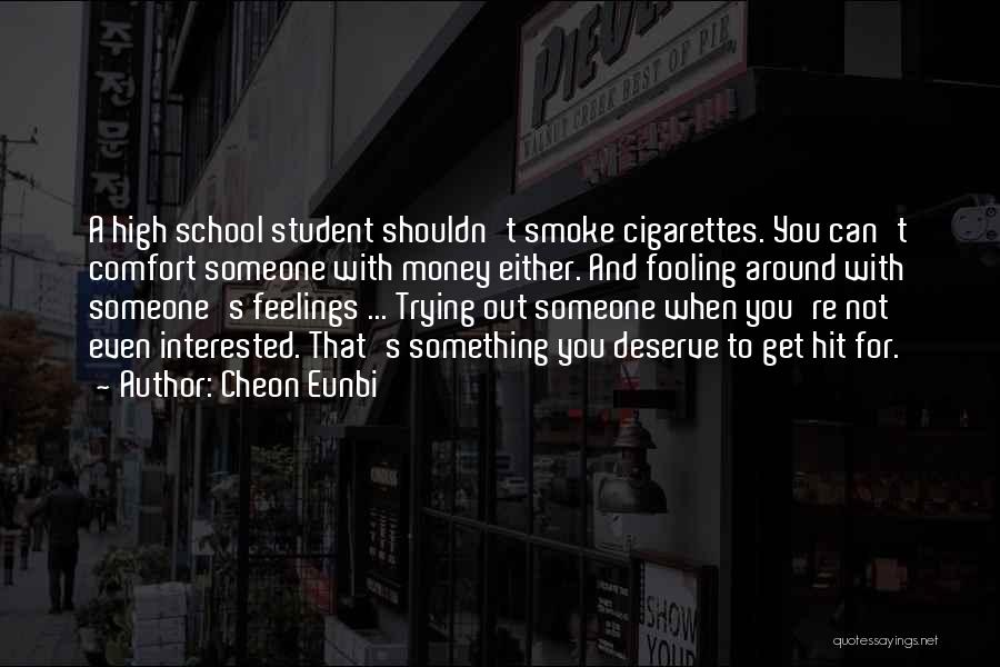 Cheon Eunbi Quotes: A High School Student Shouldn't Smoke Cigarettes. You Can't Comfort Someone With Money Either. And Fooling Around With Someone's Feelings