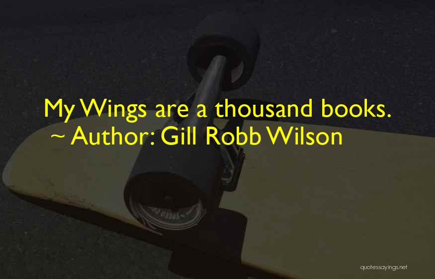 Gill Robb Wilson Quotes: My Wings Are A Thousand Books.