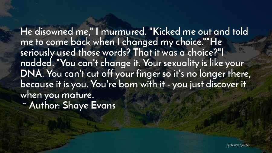Shaye Evans Quotes: He Disowned Me, I Murmured. Kicked Me Out And Told Me To Come Back When I Changed My Choice.he Seriously