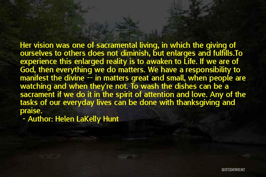 Helen LaKelly Hunt Quotes: Her Vision Was One Of Sacramental Living, In Which The Giving Of Ourselves To Others Does Not Diminish, But Enlarges