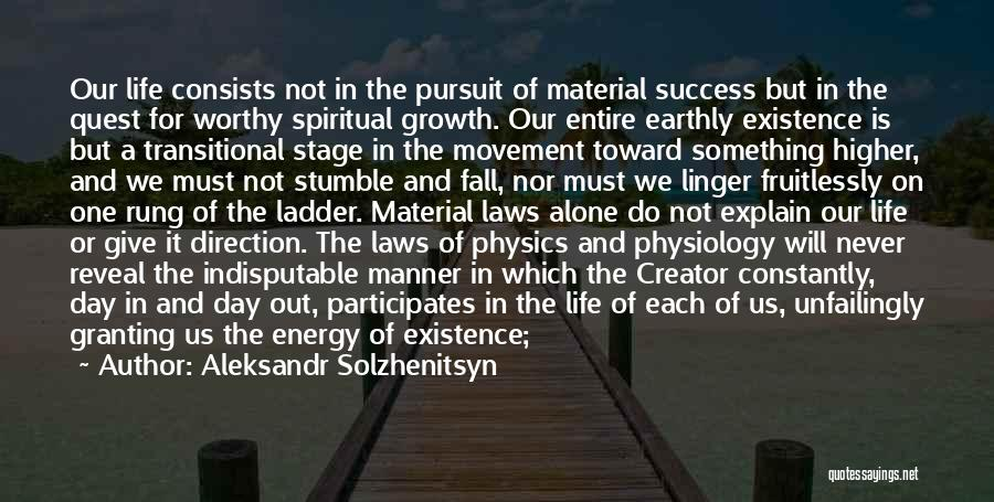 Aleksandr Solzhenitsyn Quotes: Our Life Consists Not In The Pursuit Of Material Success But In The Quest For Worthy Spiritual Growth. Our Entire