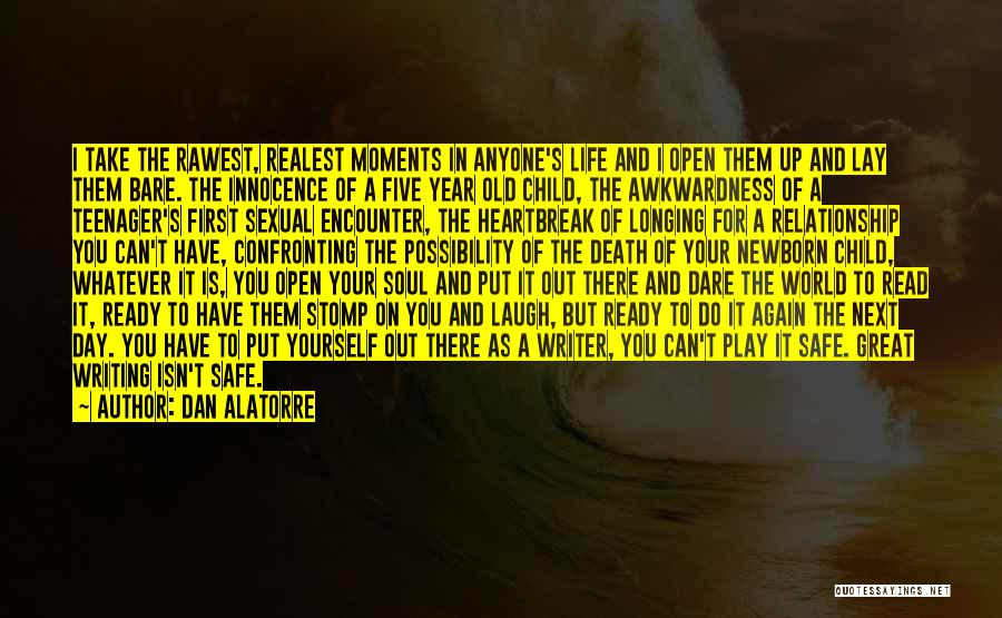 Dan Alatorre Quotes: I Take The Rawest, Realest Moments In Anyone's Life And I Open Them Up And Lay Them Bare. The Innocence