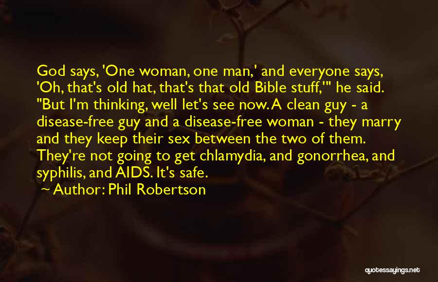 Phil Robertson Quotes: God Says, 'one Woman, One Man,' And Everyone Says, 'oh, That's Old Hat, That's That Old Bible Stuff,' He Said.