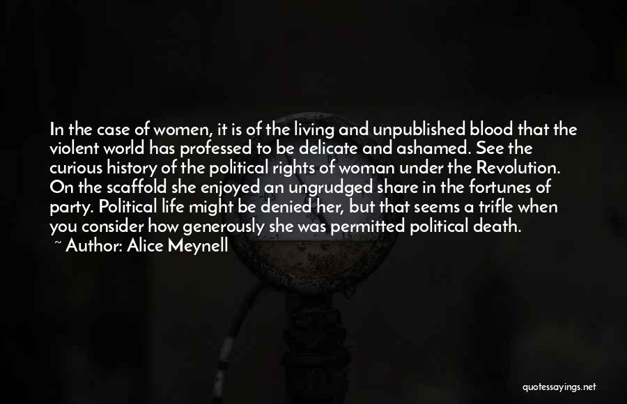 Alice Meynell Quotes: In The Case Of Women, It Is Of The Living And Unpublished Blood That The Violent World Has Professed To