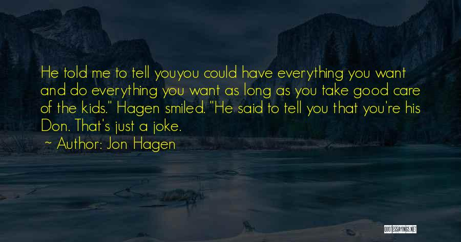 Jon Hagen Quotes: He Told Me To Tell Youyou Could Have Everything You Want And Do Everything You Want As Long As You