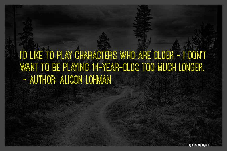 14 Year Olds Quotes By Alison Lohman
