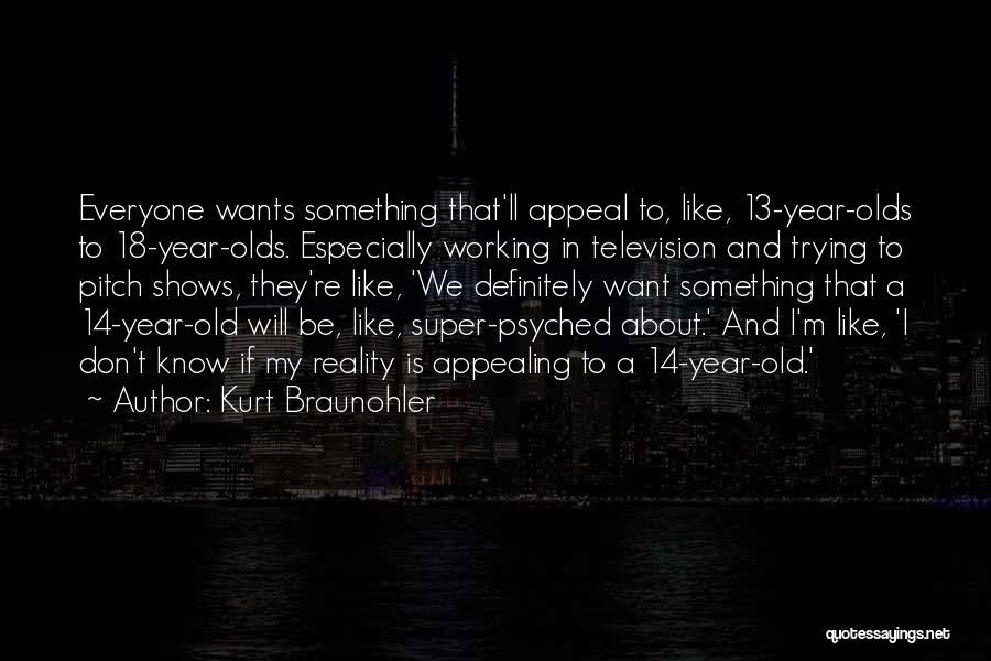 14 Year Olds Quotes By Kurt Braunohler
