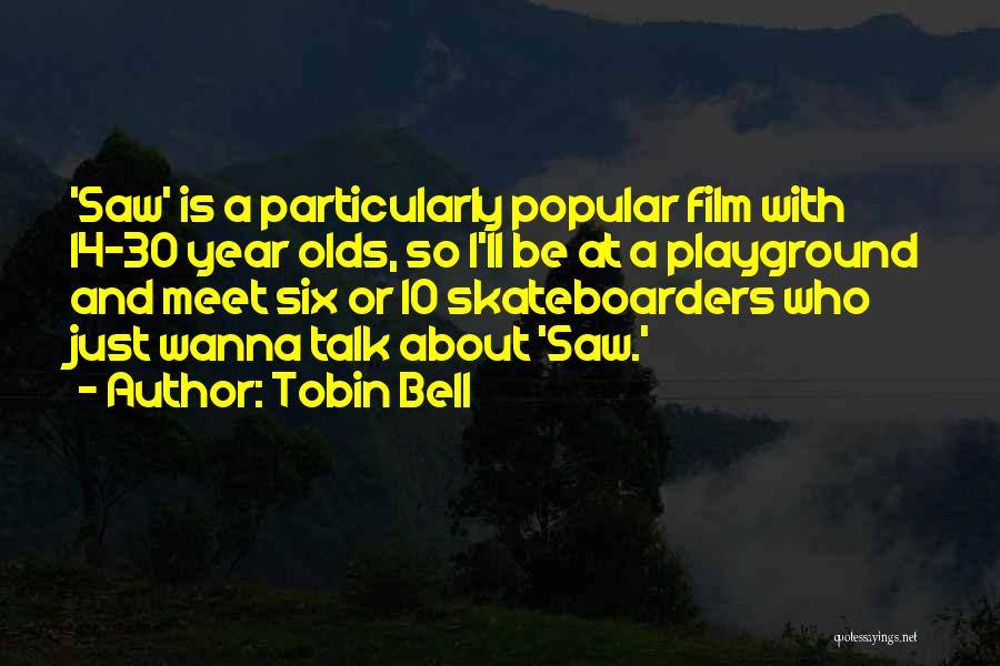 14 Year Olds Quotes By Tobin Bell