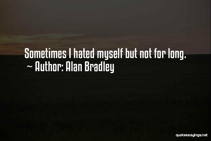 Alan Bradley Quotes: Sometimes I Hated Myself But Not For Long.